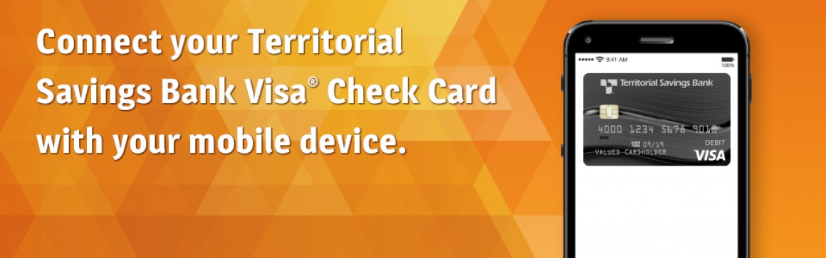 Connect your Territorial Savings Bank Visa Check Card with your mobile device.