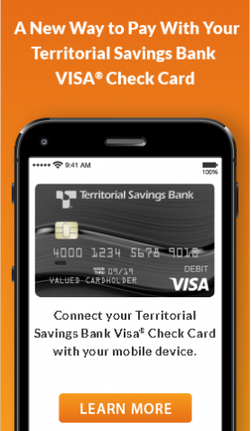 Territorial Savings Bank Mobile Pay!   Learn More.
