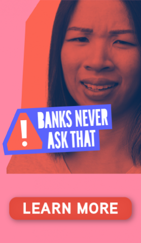 Banks Never Ask That.  Learn More..